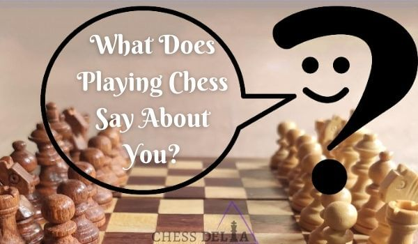 What does playing chess say about you?