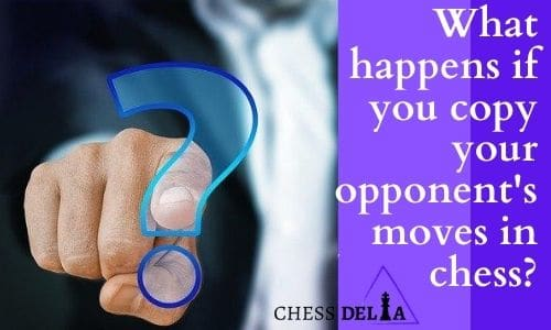 what happens if you copy your opponent's moves in chess