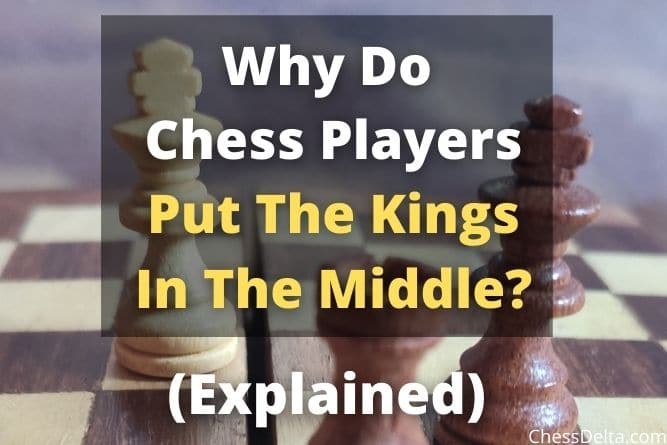 why-do-chess-players-put-the-kings-in-the-middle
