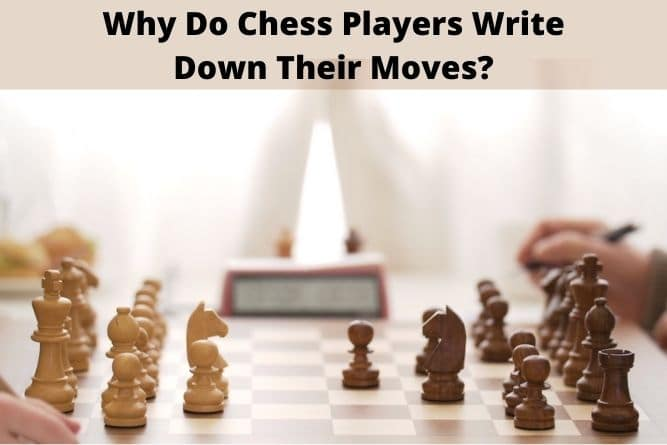 Why Do Chess Players Write Down Moves