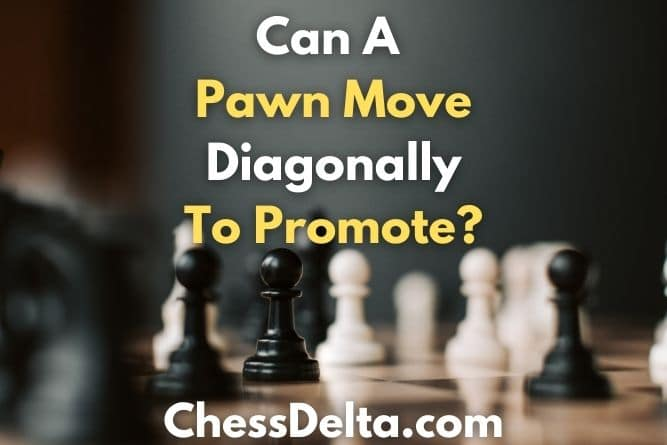 can-a-pawn-move-diagonally-to-promote