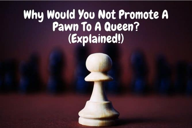 why-would-you-not-promote-a-pawn-to-a-queen