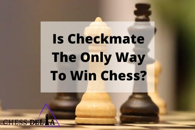 is-checkmate-the-only-way-to-win-chess