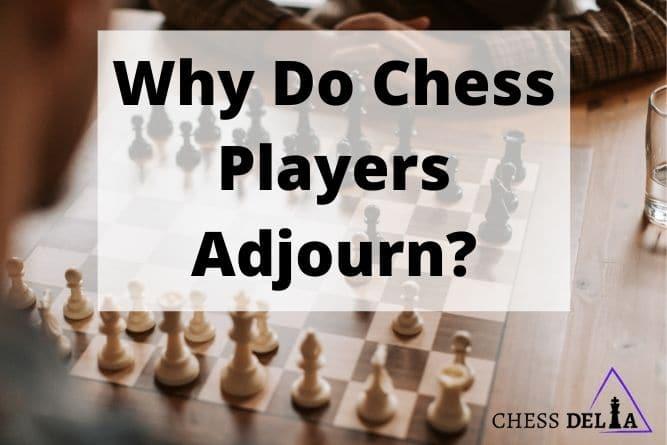 why-do-chess-players-adjourn