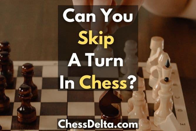 can-you-skip-a-turn-in-chess