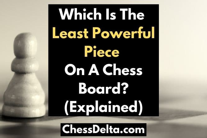 which-is-the-least-powerful-piece-on-a-chess-board